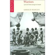 Warriors : Life and Death among the Somalis by Hanley, Gerald, 9780907871835