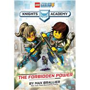The Forbidden Power (LEGO NEXO KNIGHTS: Knights Academy #1) by Scholastic; Brallier, Max; Valdrighi, Alessandro, 9781338041835