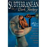 Subterranean : Tales of Dark Fantasy by SCHAFER WILLIAM (ED), 9781596061835