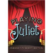 Playing Juliet by Wetzel, Joanne Stewart, 9781634501835