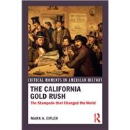 The California Gold Rush: The Stampede that Changed the World by Eifler,Mark A., 9780415731836