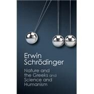 Nature and the Greeks and Science and Humanism by Schrodinger, Erwin; Penrose, Roger, 9781107431836