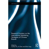 Research Frontiers on the International Marketing Strategies of Chinese Brands by Hu; Zuohao, 9781138671836