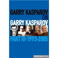 Garry Kasparov on Garry Kasparov, Part III: 1993-2005 by Kasparov, Garry, 9781781941836