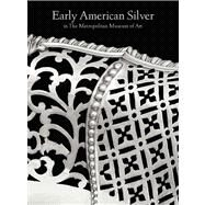 Masterpieces of American Silver in the Metropolitan Museum of Art, 1650-1800 by Beth Carver Wees with Medill Higgins Harvey, 9780300191837