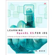 Learning OpenGL ES for iOS A Hands-on Guide to Modern 3D Graphics Programming by Buck, Erik, 9780321741837