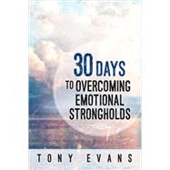 30 Days to Overcoming Emotional Strongholds by Evans, Tony, 9780736961837