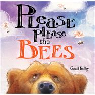 Please Please the Bees by Kelley, Gerald, 9780807551837