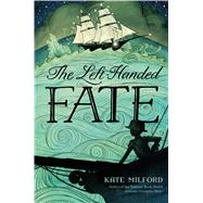 The Left-Handed Fate by Milford, Kate; Wheeler, Eliza, 9781250121837