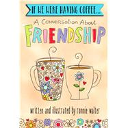 If We Were Having Coffee... a Conversation About Friendship by Walter, Ronnie, 9781680881837