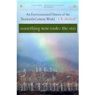 Something New Under the Sun: An Environmental History of the Twentieth-Century World (The Global Century Series) by McNeill, J R, 9780393321838