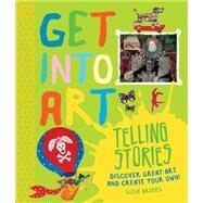 Get Into Art Telling Stories Discover Great Art and Create Your Own! by Brooks, Susie, 9780753471838