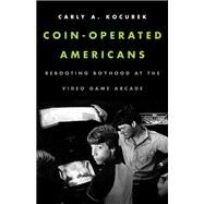 Coin-Operated Americans by Kocurek, Carly A., 9780816691838
