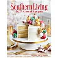 Southern Living Annual Recipes 2017 by Southern Living Magazine, 9780848751838