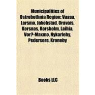 Municipalities of Ostrobothnia Region : Vaasa, Larsmo, Jakobstad, Oravais, Korsnäs, Korsholm, Laihia, Vörå-Maxmo, Nykarleby, Pedersöre, Kronoby by , 9781156541838