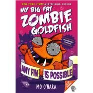 Any Fin Is Possible: My Big Fat Zombie Goldfish by O'Hara, Mo; Jagucki, Marek, 9781250101839