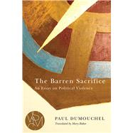 The Barren Sacrifice by Dumouchel, Paul; Baker, Mary, 9781611861839