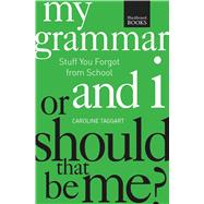 My Grammar and I or Should That Be Me?: How to Speak and Write It Right by Taggart, Caroline; Wines, J. A., 9781621451839