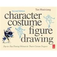 Character Costume Figure Drawing: Step-by-Step Drawing Methods for Theatre Costume Designers by Huaixiang; Tan, 9780240811840