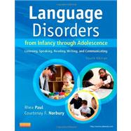 Language Disorders from Infancy Through Adolescence: Listening, Speaking, Reading, Writing, and Communicating by Paul, Rhea, 9780323071840