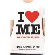 I Heart Me: The Science of Self-love by Hamilton, David R., Ph.D., 9781781801840