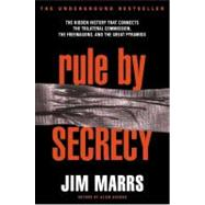 Rule by Secrecy: The Hidden History That Connects the Trilateral Commission, the Freemasons, and the Great Pyramids by Marrs, Jim, 9780060931841