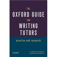 The Oxford Guide for Writing Tutors Practice and Research by Fitzgerald, Lauren; Ianetta, Melissa, 9780199941841