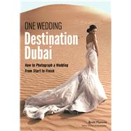 One Wedding Destination Dubai How to Photograph a Wedding from Start to Finish by Florens, Brett, 9781682031841