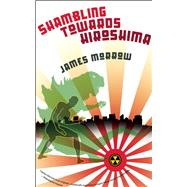 Shambling Towards Hiroshima by Morrow, James, 9781892391841