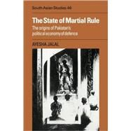 The State of Martial Rule: The Origins of Pakistan's Political Economy of Defence by Ayesha Jalal, 9780521051842