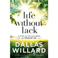 Life Without Lack by Willard, Dallas, 9780718091842