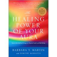 The Healing Power of Your Aura: How to Use Spiritual Energy For Physical Health and Well-Being by Martin, Barbara Y., 9780970211842