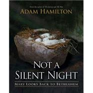 Not a Silent Night: Mary Looks Back to Bethlehem by Hamilton, Adam, 9781426771842