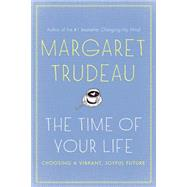 The Time of Your Life by Trudeau, Margaret, 9781443431842
