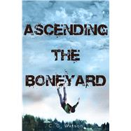 Ascending the Boneyard by Watson, C. G., 9781481431842