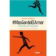 #MásGordoElAmor/ #MoreFatLove by Malpica, Antonio, 9786075271842