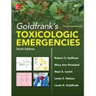 Goldfrank's Toxicologic Emergencies, Tenth Edition by Hoffman, Robert; Howland, Mary Ann; Lewin, Neal; Nelson, Lewis; Goldfrank, Lewis, 9780071801843