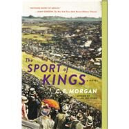 The Sport of Kings A Novel by Morgan, C. E., 9781250131843