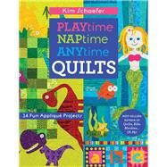 Playtime, Naptime, Anytime Quilts by Schaefer, Kim, 9781617451843