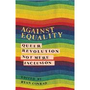Against Equality: Queer Revolution, Not Mere Inclusion by Conrad, Ryan, 9781849351843
