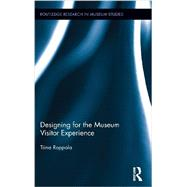 Designing for the Museum Visitor Experience by Roppola; Tiina, 9780415891844