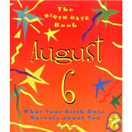The Birth Date Book August 6; What Your Birthday Reveals About You by , 9780836261844