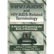 HIV/AIDS and HIV/AIDS-Related Terminology: A Means of Organizing the Body of Knowledge by Wood; M Sandra, 9781138971844