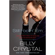 Still Foolin' 'Em Where I've Been, Where I'm Going, and Where the Hell Are My Keys? by Crystal, Billy, 9781250051844
