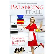 Balancing It All My Story of Juggling Priorities and Purpose by Bure, Candace Cameron; Wilkerson, Dana, 9781433681844