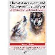 Threat Assessment and Management Strategies: Identifying the Howlers and Hunters, Second Edition by Calhoun; Frederick S., 9781498721844
