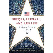 Burqas, Baseball, and Apple Pie Being Muslim in America by Idliby, Ranya Tabari, 9780230341845
