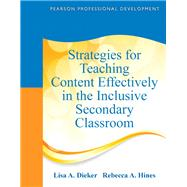 Strategies for Teaching Content Effectively in the Inclusive Secondary Classroom by Dieker, Lisa A.; Hines, Rebecca A., 9780132491846