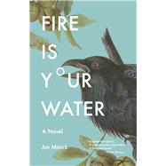 Fire Is Your Water by Minick, Jim, 9780804011846