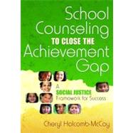 School Counseling to Close the Achievement Gap; A Social Justice Framework for Success by Cheryl Holcomb-McCoy, 9781412941846